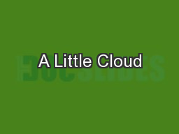 A Little Cloud PowerPoint PPT Presentation