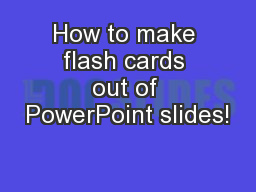 How to make flash cards out of PowerPoint slides! PowerPoint PPT Presentation