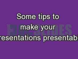 Some tips to make your presentations presentable