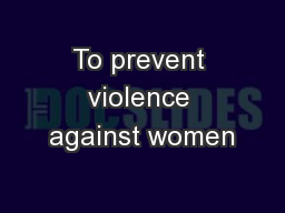 To prevent violence against women