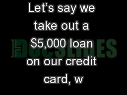 Let's say we take out a $5,000 loan on our credit card, w