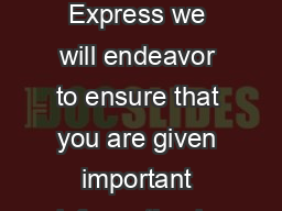 CASH ADVANCE At American Express we will endeavor to ensure that you are given important information in the clearest format possible