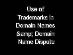 Use of Trademarks in Domain Names & Domain Name Dispute PowerPoint PPT Presentation