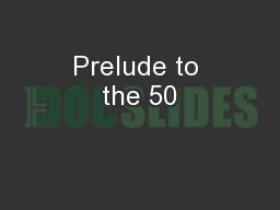 Prelude to the 50