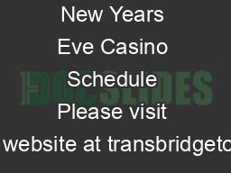 New Years Eve Casino Schedule Please visit our website at transbridgetours