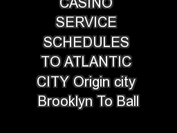 CASINO SERVICE SCHEDULES TO ATLANTIC CITY Origin city Brooklyn To Ball