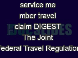 KEYWORDS service me mber travel claim DIGEST The Joint Federal Travel Regulation