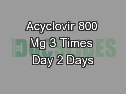 Acyclovir 800 Mg 3 Times Day 2 Days