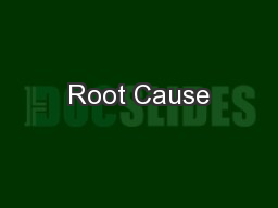 Root Cause PowerPoint PPT Presentation