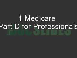 1 Medicare Part D for Professionals PowerPoint PPT Presentation
