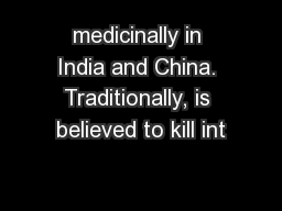medicinally in India and China. Traditionally, is believed to kill int