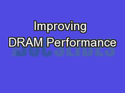 Improving DRAM Performance PowerPoint PPT Presentation