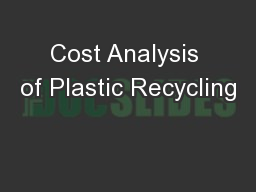 Cost Analysis of Plastic Recycling PowerPoint PPT Presentation