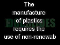 The manufacture of plastics requires the use of non-renewab
