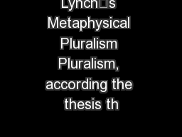 Lynch's Metaphysical Pluralism Pluralism, according the thesis th