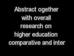 Abstract ogether with overall research on higher education comparative and inter