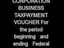 CBTV  CORPORATION BUSINESS TAXPAYMENT VOUCHER For the period beginning   and ending   Federal Employer I