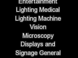 Applications Fibercoupled Illumination Architectural and Entertainment Lighting Medical Lighting Machine Vision Microscopy Displays and Signage General Illumination Spot Lighting Emergency Vehicle Li