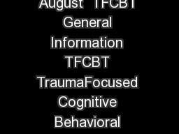 NAME Name Spelled Out GENERAL INFORMATION TraumaInformed Interventions  August  TFCBT General Information TFCBT TraumaFocused Cognitive Behavioral Therapy GENERAL INFORMATION Treatment Description Ac PDF document - DocSlides