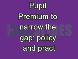 Using the Pupil Premium to narrow the gap: policy and pract