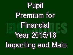 Pupil Premium for Financial Year 2015/16 Importing and Main PowerPoint PPT Presentation