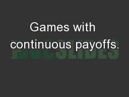 Games with continuous payoffs. PowerPoint PPT Presentation