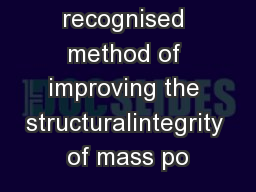 long recognised method of improving the structuralintegrity of mass po