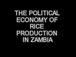 THE POLITICAL ECONOMY OF RICE PRODUCTION IN ZAMBIA