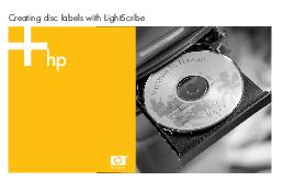 Creating disc labels with LightScribe  Creating Disc Labels with LightScribe LightScribe is direct disc labeling technology that provides you a simple way to burn precise silkscreen quality labels