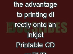 Printing onto an Inkjet Printable CD or DVD Whats the advantage to printing di rectly onto an Inkjet Printable CD or DVD instead of onto a label