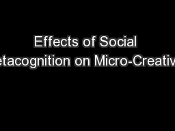 Effects of Social Metacognition on Micro-Creativity PowerPoint PPT Presentation
