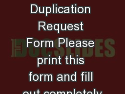 TapeDVDCD Duplication Request Form Please print this form and fill out completely