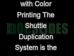 Fully Automatic CDR and DVDR Duplication with Color Printing The Shuttle Duplication System is the perfect solution for professional CDR  DVDR replication