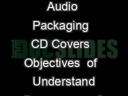 Chapter  Packaging Design and Audio Packaging  CD Covers  Objectives  of   Understand the purpose of packaging design