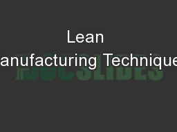 Lean Manufacturing Techniques PowerPoint PPT Presentation
