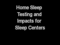 Home Sleep Testing and Impacts for Sleep Centers PowerPoint PPT Presentation