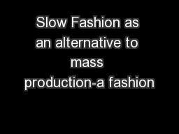 Slow Fashion as an alternative to mass production-a fashion