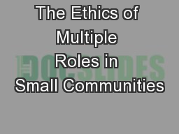 The Ethics of Multiple Roles in Small Communities PowerPoint PPT Presentation