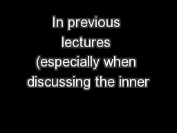 In previous lectures (especially when discussing the inner PowerPoint PPT Presentation