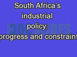 South Africa's industrial policy: progress and constraint