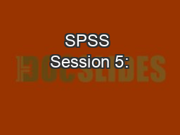 SPSS Session 5: