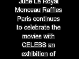 In the wake of the  Cannes Film Festival until  th June Le Royal Monceau Raffles Paris continues to celebrate the movies with CELEBS an exhibition of photographic portraits at the CELEBS until  June