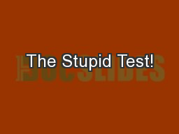 The Stupid Test!