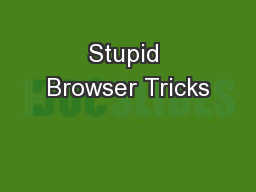 Stupid Browser Tricks