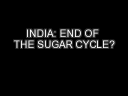 INDIA: END OF THE SUGAR CYCLE?
