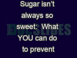 Sugar isn�t always so sweet:  What YOU can do to prevent