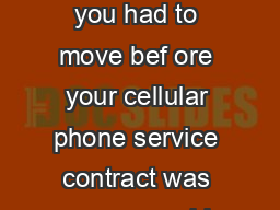Cell Phone Contract Cancellations Normally if you had to move bef ore your cellular phone service contract was up you could expect to pay an outrageous penalty
