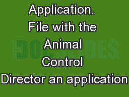 A.  Application.  File with the Animal Control Director an application