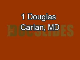 1 Douglas Carlan, MD PowerPoint PPT Presentation