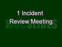 1 Incident Review Meeting